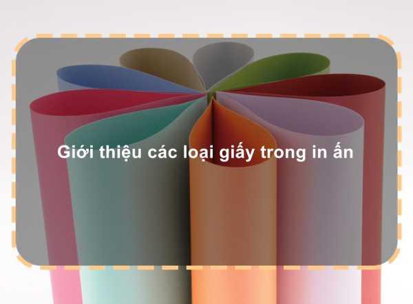 Giới thiệu các loại giấy trong in ấn